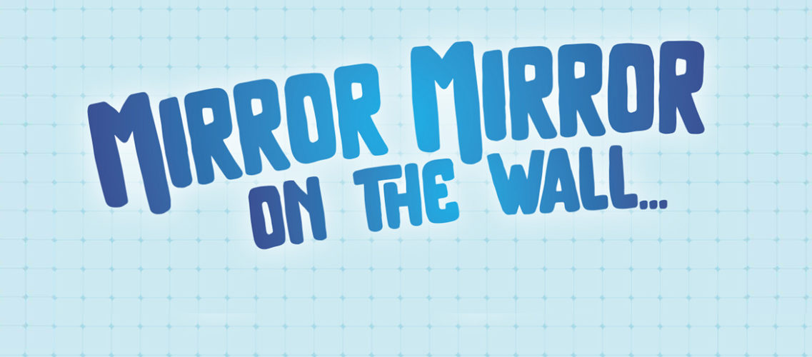 Mirror Mirror on the wall…